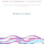 """Trans*: entre lo personal y lo político. Violencias de género y participación política electoral de las personas trans* en México desde 1990 dentro del sistema electoral mexicano"""" por Rebeca Garza"""