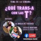 """[Video] (17/jun/2020) """"Qué #Trans – a con las T? de @ParafernaliaTea con @JessicaMarjane y @brujadetexcoco"""